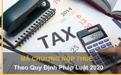 Mã chương nộp thuế theo quy định pháp luật 2020
