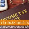 Quyết toán thuế TNCN cho người nước ngoài đầy đủ