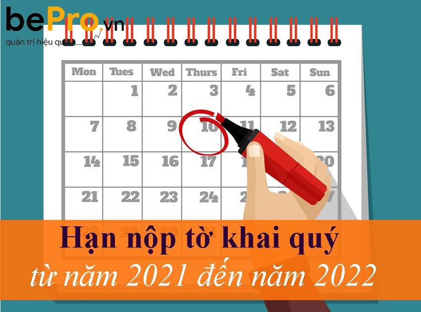 Hạn nộp tờ khai quý từ năm 2021 đến năm 2022